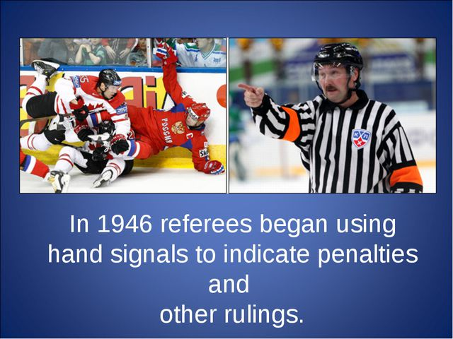 In 1946 referees began using hand signals to indicate penalties and other rul...