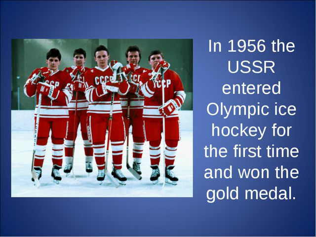 In 1956 the USSR entered Olympic ice hockey for the first time and won the go...