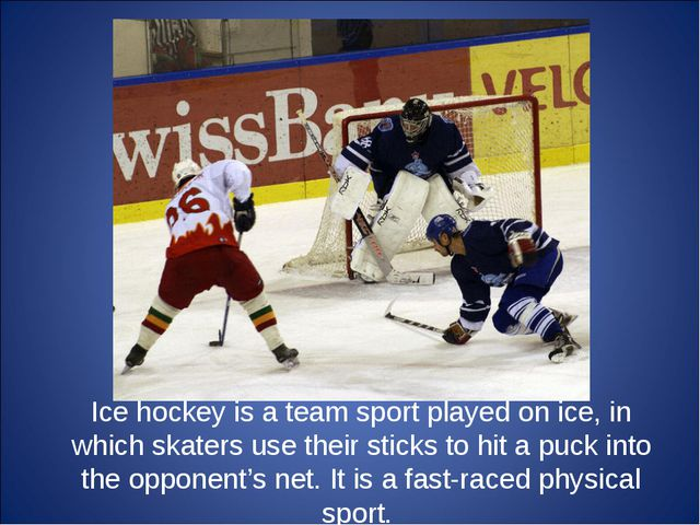 Ice hockey is a team sport played on ice, in which skaters use their sticks t...
