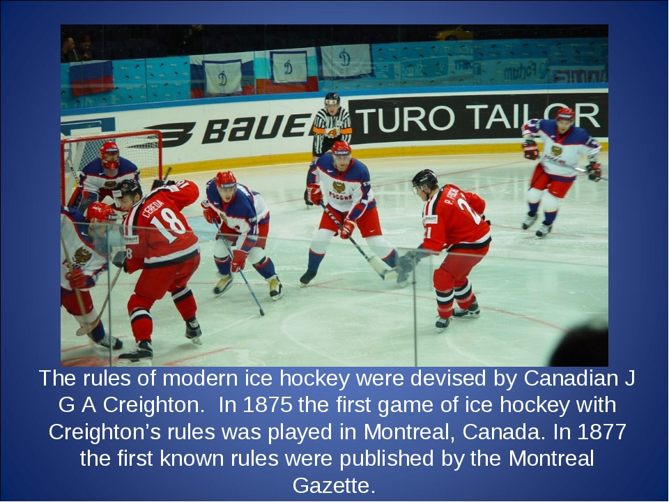 The rules of modern ice hockey were devised by Canadian J G A Creighton. In 1...