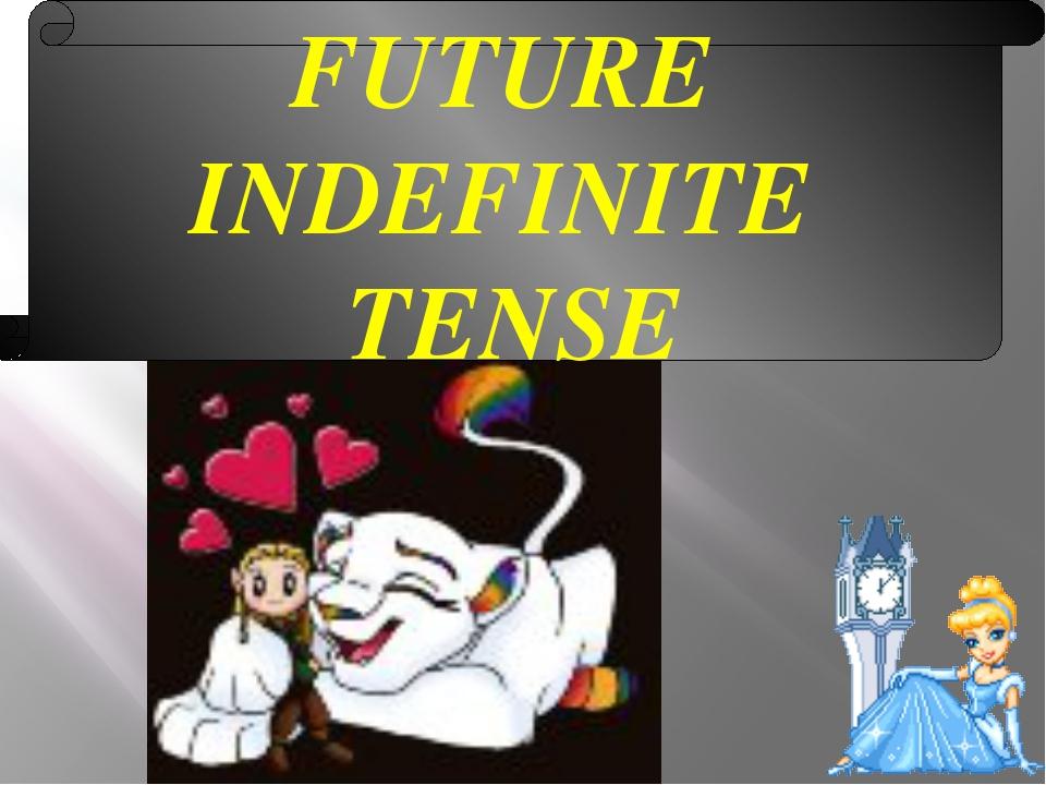 FUTURE INDEFINITE TENSE
