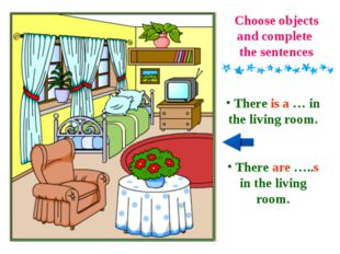 Choose objects and complete the sentences There is a … in the living room. Th
