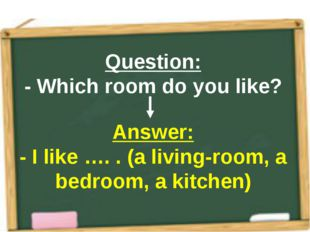 Question: - Which room do you like? Answer: - I like …. . (a living-room, a b