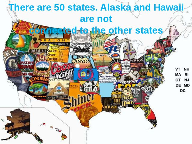 There are 50 states. Alaska and Hawaii are not connected to the other states