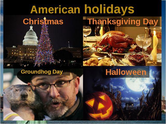 American holidays Thanksgiving Day GroundhogDay Christmas Halloween