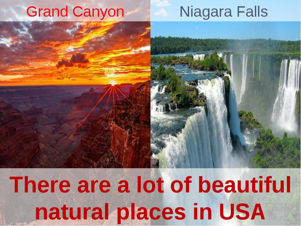 There are a lot of beautiful natural places in USA Niagara Falls Grand Canyon