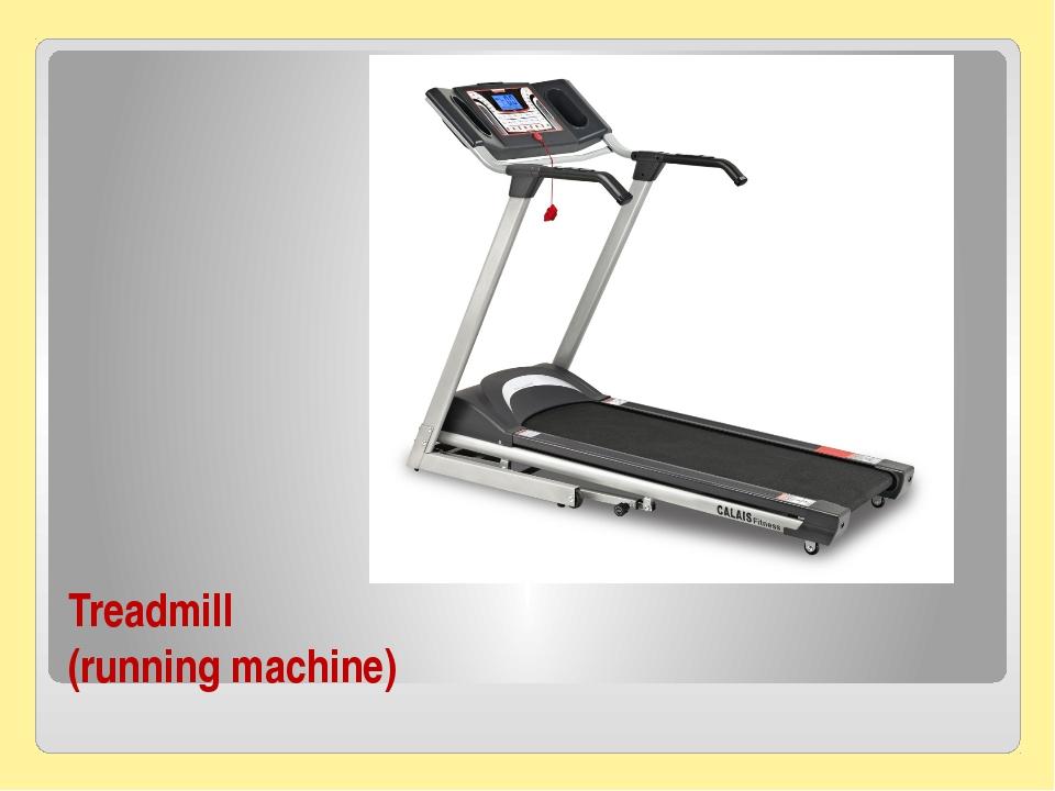 Treadmill (running machine)