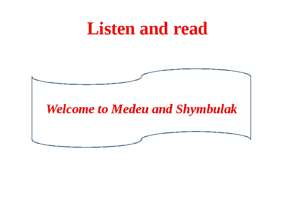 Listen and read Welcome to Medeu and Shymbulak