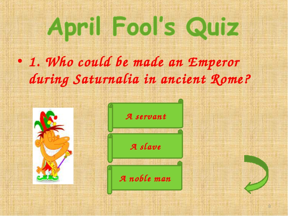 1. Who could be made an Emperor during Saturnalia in ancient Rome? A servant...