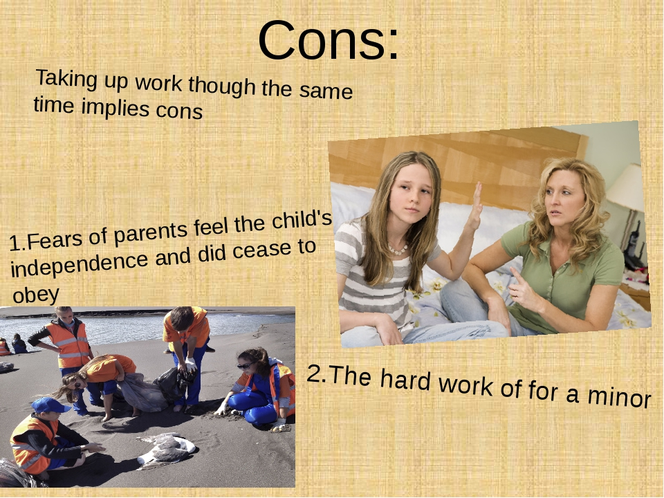 Cons: Taking up work though the same time implies cons 1.Fears of parents fee...