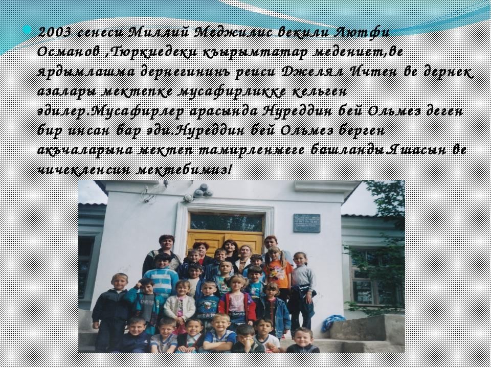 2003 сенеси Миллий Меджилис векили Лютфи Османов ,Тюркиедеки къырымтатар мед...