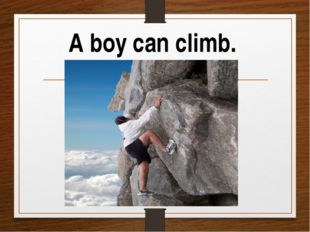 A boy can climb.
