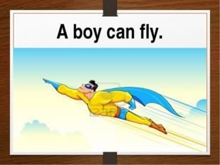 A boy can fly.