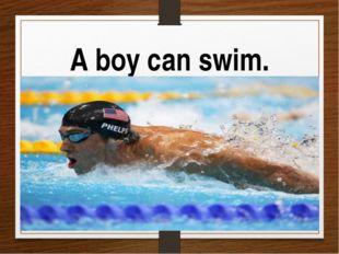 A boy can swim.
