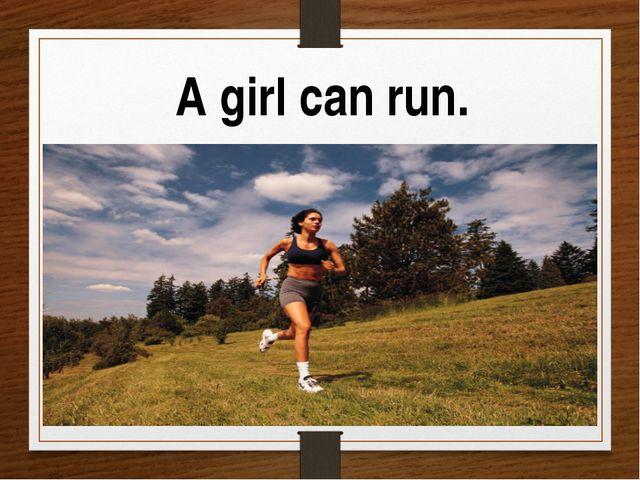 A girl can run.