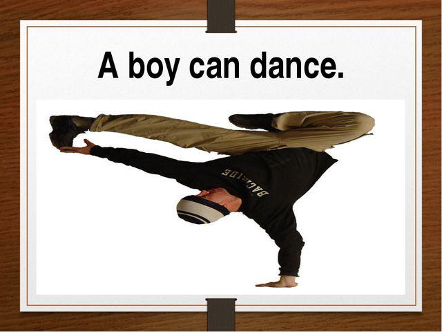A boy can dance.