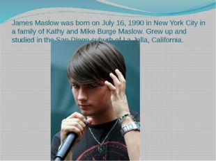 James Maslow was born on July 16, 1990 in New York City in a family of Kathy