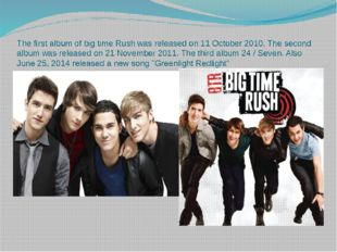 The first album of big time Rush was released on 11 October 2010. The second
