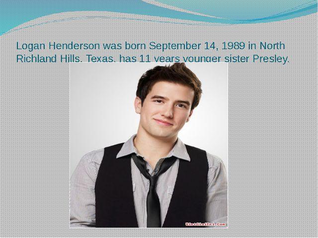 Logan Henderson was born September 14, 1989 in North Richland Hills, Texas, h...