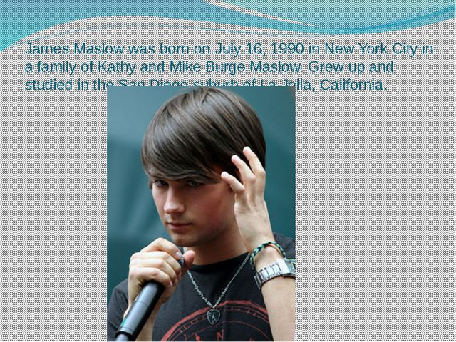 James Maslow was born on July 16, 1990 in New York City in a family of Kathy...