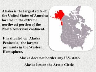 Alaska is the largest state of the United States of America located in the ex
