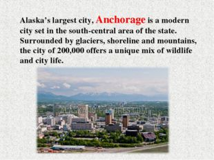 Alaska's largest city, Anchorage is a modern city set in the south-central ar