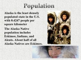 Alaska is the least densely populated state in the U.S. with 0.4247 people pe