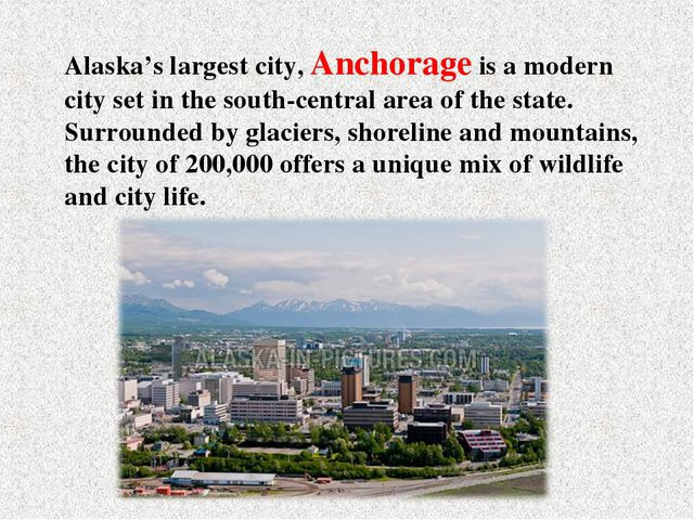 Alaska's largest city, Anchorage is a modern city set in the south-central ar...