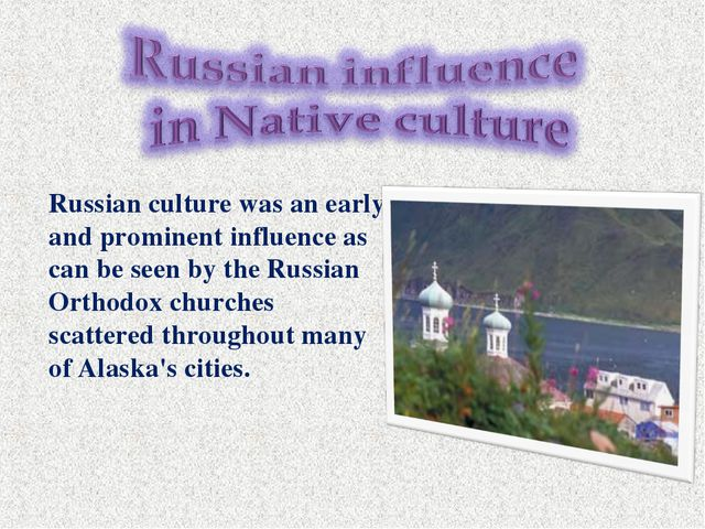 Russian culture was an early and prominent influence as can be seen by the Ru...