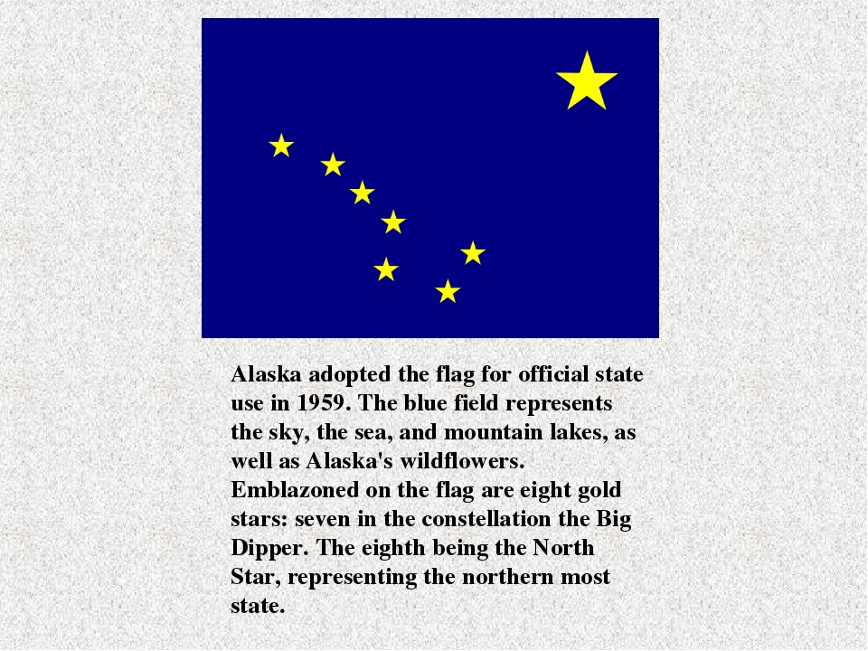 Alaska adopted the flag for official state use in 1959. The blue field repres...