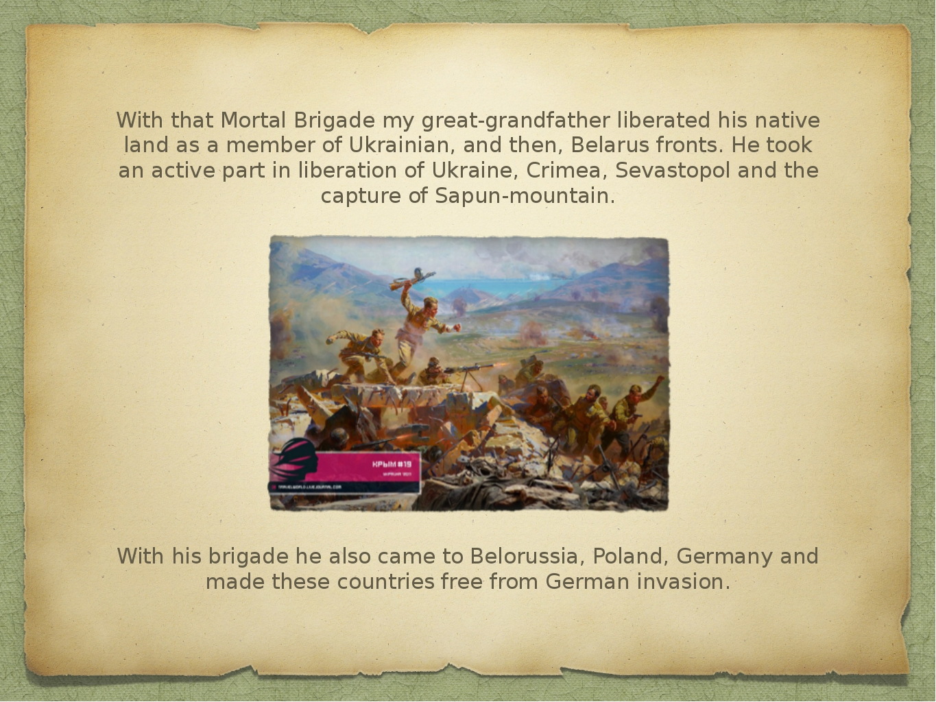 With that Mortal Brigade my great-grandfather liberated his native land as a...