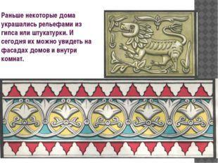 Раньше некоторые дома украшались рельефами из гипса или штукатурки. И сегодня