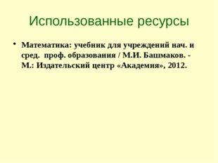 Использованные ресурсы Математика: учебник для учреждений нач. и сред. проф.