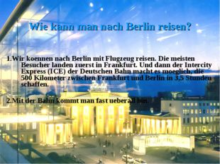 Wie kann man nach Berlin reisen? 1.Wir koennen nach Berlin mit Flugzeug reis
