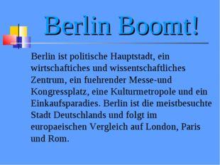 Berlin Boomt! Berlin ist politische Hauptstadt, ein wirtschaftiches und wisse