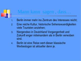 Mann kann sagen , dass… Berlin immer mehr ins Zentrum des Interesses reicht;