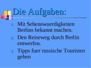 Die Aufgaben: Mit Sehenswuerdigkeiten Berlins bekannt machen. Den Reiseweg du