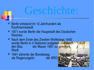 Geschichte: Berlin entstand im 12.Jahrhundert als Kaufmannsstadt. 1871 wurde