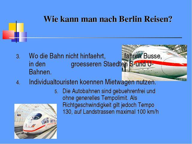 Wie kann man nach Berlin Reisen? Wo die Bahn nicht hinfaehrt, fahren Busse,...