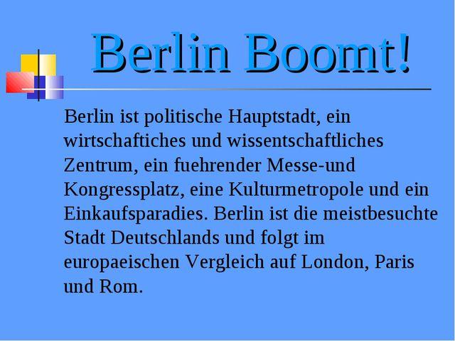 Berlin Boomt! Berlin ist politische Hauptstadt, ein wirtschaftiches und wisse...