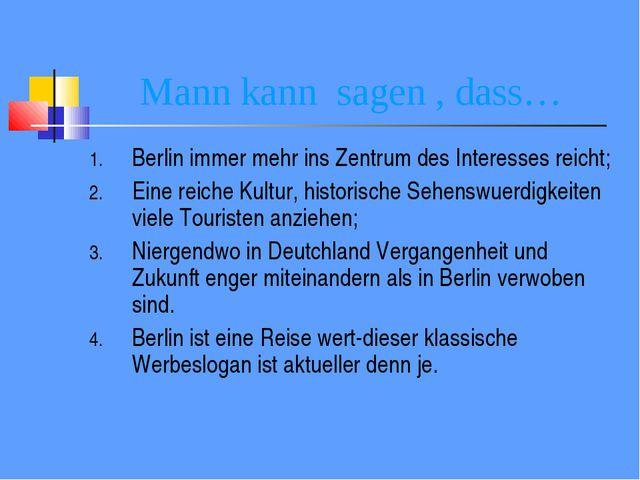 Mann kann sagen , dass… Berlin immer mehr ins Zentrum des Interesses reicht;...