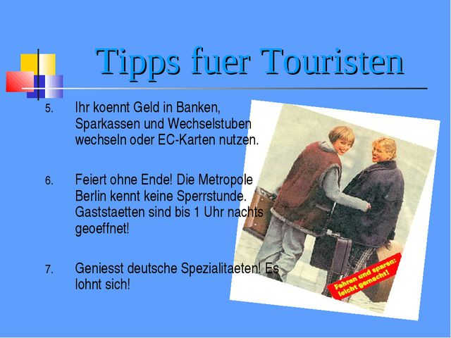 Tipps fuer Touristen Ihr koennt Geld in Banken, Sparkassen und Wechselstuben...