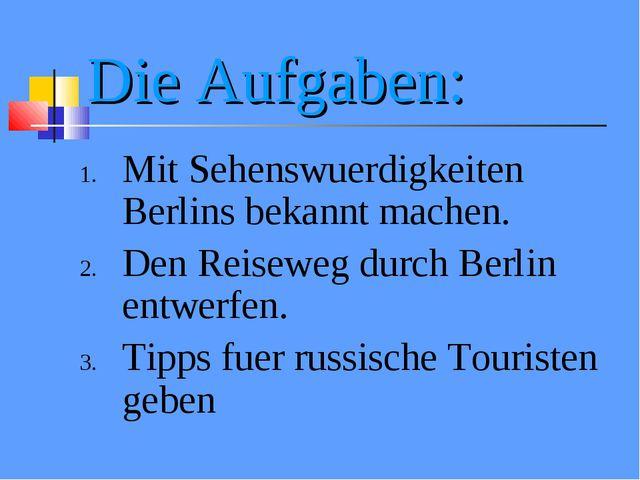 Die Aufgaben: Mit Sehenswuerdigkeiten Berlins bekannt machen. Den Reiseweg du...