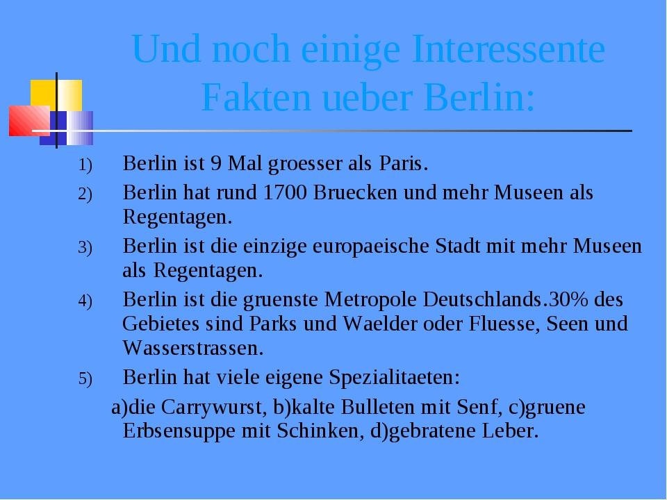 Und noch einige Interessente Fakten ueber Berlin: Berlin ist 9 Mal groesser a...
