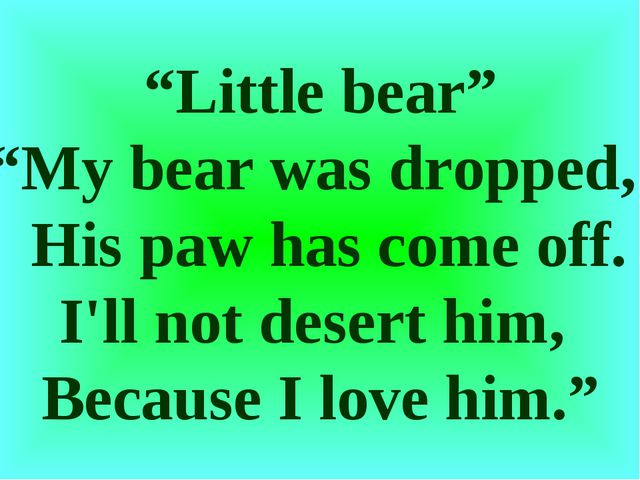 """Little bear"" ""My bear was dropped, His paw has come off. I'll not desert him..."