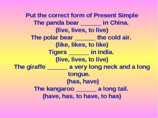 Put the correct form of Present Simple The panda bear ______ in China. (live,