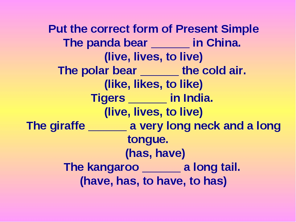 Put the correct form of Present Simple The panda bear ______ in China. (live,...