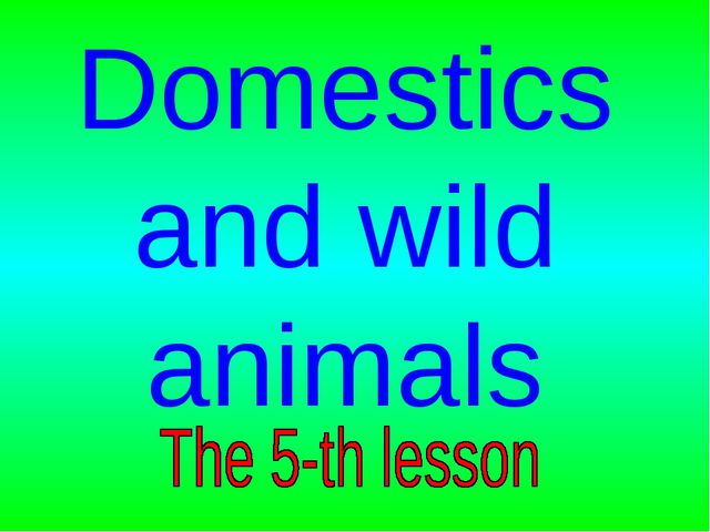 Domestics and wild animals