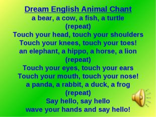 Dream English Animal Chant a bear, a cow, a fish, a turtle (repeat) Touch you