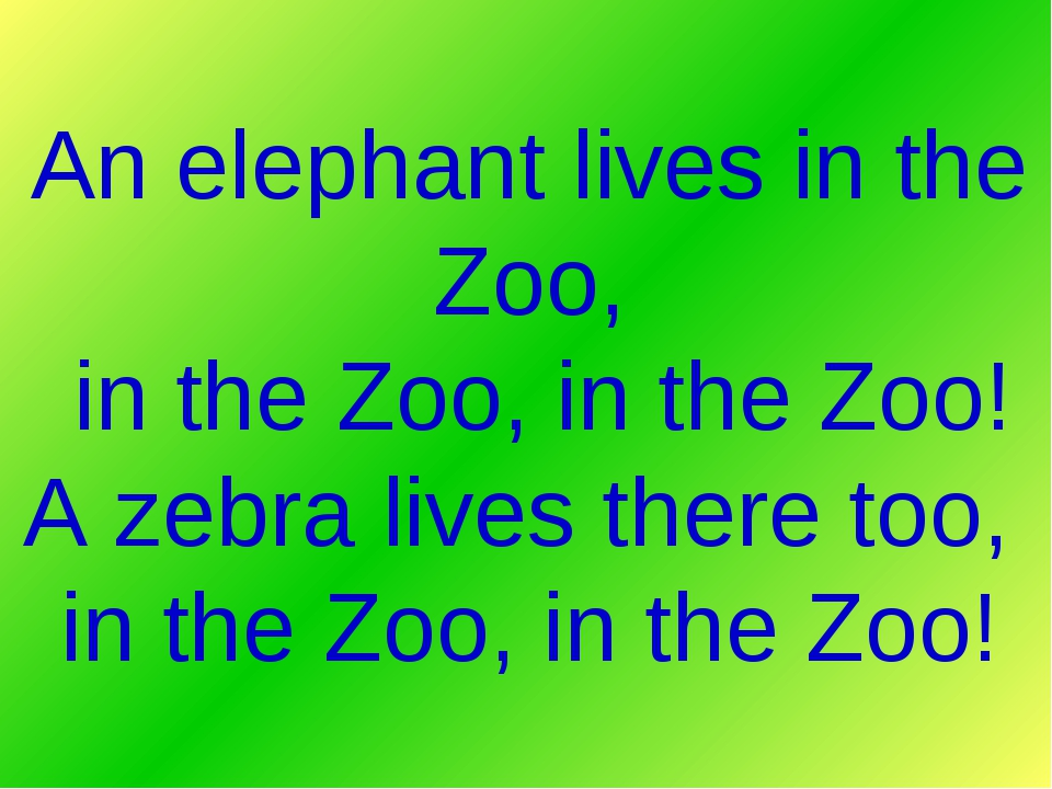 An elephant lives in the Zoo, in the Zoo, in the Zoo! A zebra lives there too...